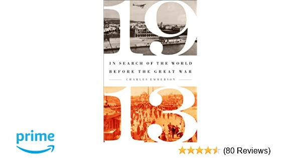 1913 in search of the world before the great war charles emmerson 1913 in search of the world before the great war charles emmerson 9781610393805 amazon books fandeluxe Choice Image