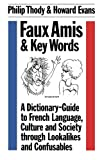 img - for Faux Amis and Key Words: A Dictionary-Guide to French Life and Language through Lookalikes and Confusables (Linguistics: Bloomsbury Academic Collections) book / textbook / text book
