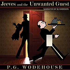 Jeeves and the Unwanted Guest [Classic Tales Edition] Audiobook