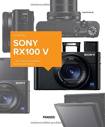 Kamerabuch Sony RX100 V Gebundenes Buch – 11. Dezember 2017 Michael Nagel FRANZIS Verlag 3645605789 Camera