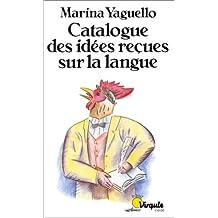 Catalogue des idees reAõues sur la langue: Written by Marina Yaguello, 1988 Edition, Publisher: Points [Mass Market Paperback]