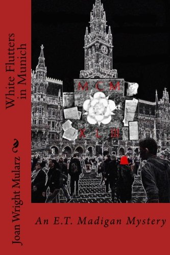 Download White Flutters in Munich: an E.T. Madigan Mystery (E.T. Madigan Mysteries) (Volume 2) PDF