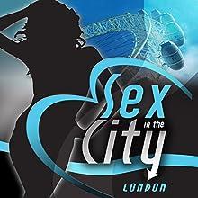 Sex in the City: London Audiobook by Maxim Jakubowski (editor/author), Justine Elyot, Matt Thorne, Francis Ann Kerr, N J Streitberger, Valerie Grey, Kristina Lloyd, Elizabeth Coldwell, Lily Harlem Narrated by Goldie Keely