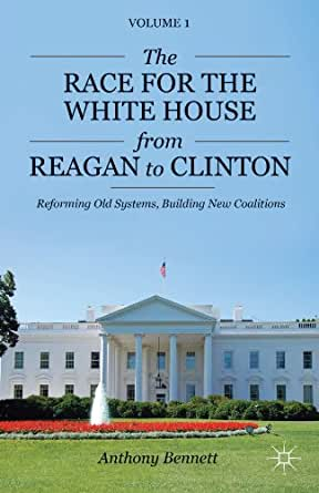 The Race for the White House from Reagan to Clinton: Reforming Old