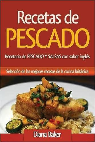 Recetas de Pescado con sabor inglés: Recetario de PESCADO Y SALSAS con sabor inglés: Amazon.es: Diana Baker: Libros