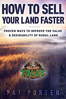 How to Sell Your Land Faster: Proven Ways to Improve the Value & Desirability of Rural Land by [Porter, Pat]