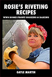 Rosie's Riveting Recipes: WW2 Home Front Cooking & Baking