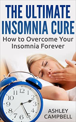 The Ultimate Insomnia Cure - How to Overcome Your Insomnia Forever (Insomnia Treatment, Sleep)
