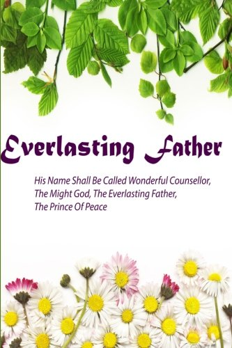 Everlasting Father His Name Shall Be Called Wonderful Counsellor,The Might God: Names Of God Bible Verse Quote Cover Composition Large Christian Gift ... Paperback (Ruled 6x9 Journals) (Volume 7) (And His Name Shall Be Called Wonderful)