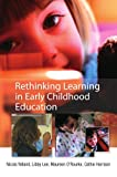 img - for Rethinking Learning in Early Childhood Education (UK Higher Education OUP Humanities & Social Sciences Education OUP) book / textbook / text book
