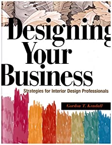 Designing Your Business: Strategies for Interior Design Professionals from Fairchild Books
