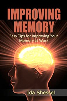Improving Memory: Easy Tips for Improving Your Memory at Work by [Shessel, Ida]