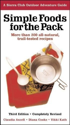 Simple Foods for the Pack: More than 200 all-natural, trail-tested recipes (Sierra Club Outdoor Adventure Guide) by Claudia Axcell, Vikki Kinmont Kath, Diana Cooke