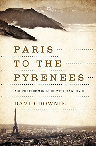 Paris to the Pyrenees: A Skeptic Pilgrim Walks the Way of Saint James cover
