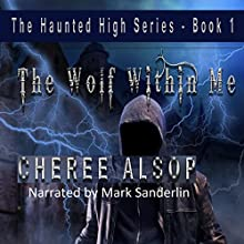 The Wolf Within Me: The Haunted High Series, Book 1 Audiobook by Cheree Alsop Narrated by Mark Sanderlin