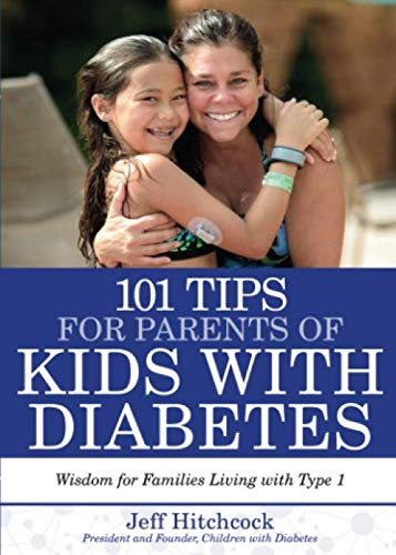 101 Tips for Parents of Kids with Diabetes: Wisdom for Families Living With Type 1 (Diabetic 101)