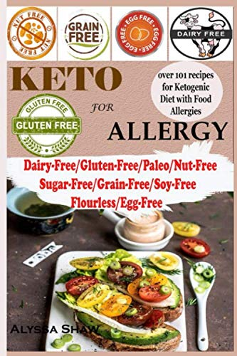 Keto For Allergy: Over 100 recipes for Ketogenic Diet with Food allergies Dairy-Free/Paleo/Gluten-Free/Nut-Free/Grain-Free/Sugar-Free/Starch-Free