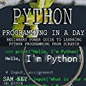 Python Programming in a Day - 2nd Edition: Beginners Power Guide to Learning Python Programming from Scratch Audiobook by Sam Key Narrated by Millian Quinteros