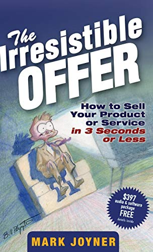 The Irresistible Offer: How to Sell Your Product or Service in 3 Seconds or Less (Best Way To Sell Your Art)
