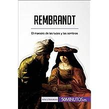 Rembrandt: El maestro de las luces y las sombras (Arte y literatura) (Spanish Edition)