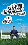 Sleepwalk with Me: and Other Painfully True Stories by Mike Birbiglia (2011-05-03)