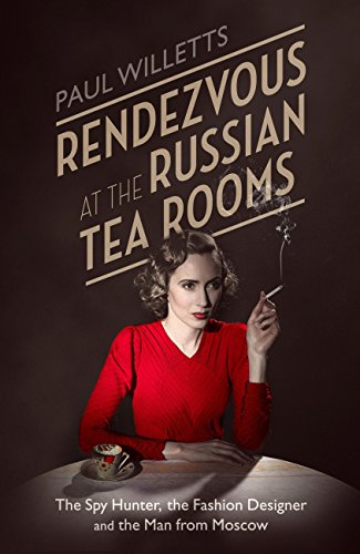 Rendezvous at the Russian Tea Rooms: The Spyhunter, the Fashion Designer & the Man From ()