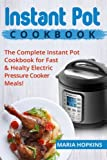 Instant Pot: The Complete Instant Pot Cookbook for Fast  and  Healty Pressure Cooker Meals! (Instant Pot Slow Cooker - Electric pressure cooker cookbook)