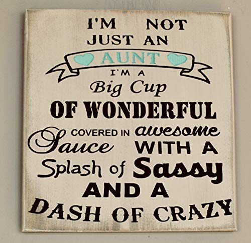 - I'm Not Just an Aunt I'm a Big Cup of Wonderful Wood Sign