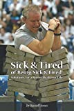 SICK & TIRED OF BEING SICK & TIRED: Solutions for a Better, Healthier Life