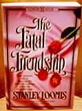 The Fatal Friendship, Stanley Loomis, 0931933331