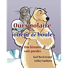 Ours polaire, joueur de boules: une histoire sans paroles (Stories Without Words t. 1) (French Edition)