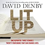 Lit Up: One Reporter. Three Schools. Twenty-Four Books That Can Change Lives. | David Denby