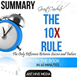 Summary Grant Cardone's The 10X Rule: The Only Difference Between Success and Failure | Ant Hive Media