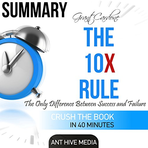 Summary Grant Cardone's The 10X Rule: The Only Difference Between Success and Failure