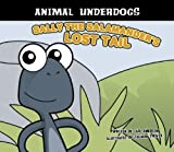Sally the Salamander's Lost Tail (Animal Underdogs)