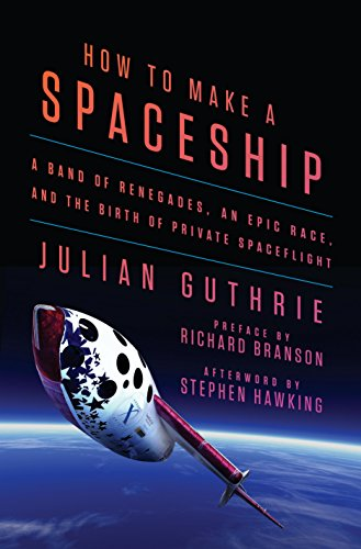 How Ships (How to Make a Spaceship: A Band of Renegades, an Epic Race, and the Birth of Private)
