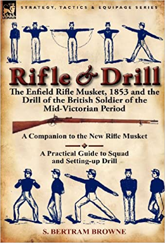 Book Rifle and Drill: The Enfield Rifle Musket, 1853 and the Drill of the British Soldier of the Mid-Victorian Period