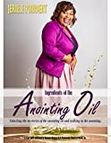 Ingredients of the Anointing Oil: Unlocking the mysteries of the anointing oil and walking in the anointing.