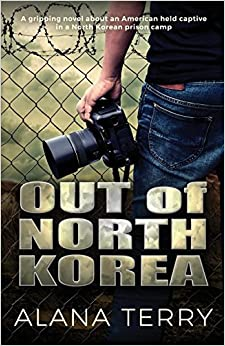 Out Of North Korea: A Gripping Novel About An American Held Captive In A North Korean Prison Camp por Alana Terry