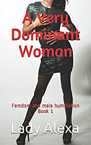 A Very Dominant Woman (Femdom and male humiliation)