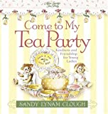 Come to My Tea Party, Sandy Lynam Clough, 0736906703