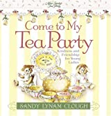Come to My Tea Party: Kindness and Friendship for Young Ladies (Sandy's Tea Society)
