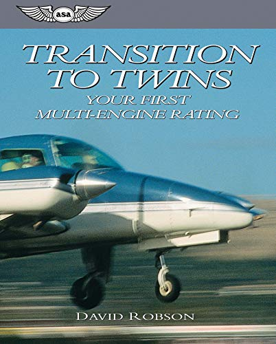 Transition To Twins: Your First Multi-Engine Rating (ASA Training Manuals) ()