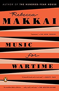 Music for Wartime: Stories by [Makkai, Rebecca]