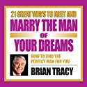 21 Great Ways to Meet and Marry the Man of Your Dreams Speech by Brian Tracy Narrated by Brian Tracy