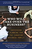 img - for Who Will Take Over the Business?: Succession Planning for the Canadian Business Family book / textbook / text book