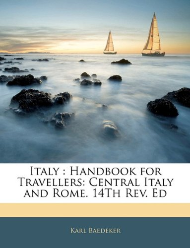 Download Italy: Handbook for Travellers: Central Italy and Rome. 14Th Rev. Ed ebook