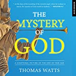 The Mystery of God: A Blueprint for Breaking the Chains That Threaten American Exceptionalism | Thomas Watts