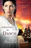 Surrender the Dawn, MaryLu Tyndall, 1602601674