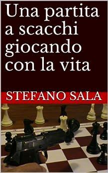 Una partita a scacchi giocando con la vita (Italian